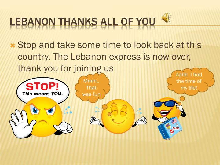 Stop and take some time to look back at this country. The Lebanon express is now over, thank you for joining us