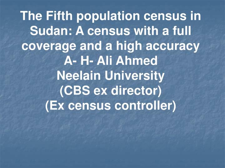 The Fifth population census in Sudan: A census with a full coverage and a high accuracy