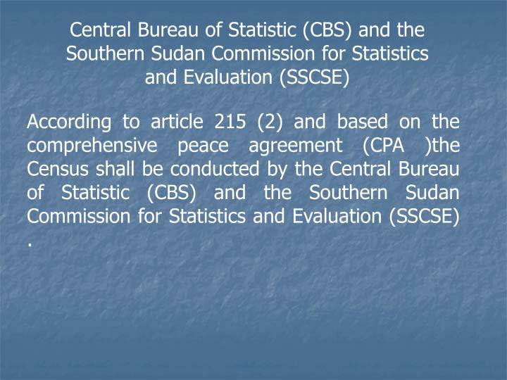 Central Bureau of Statistic (CBS) and the Southern Sudan Commission for Statistics and Evaluation (SSCSE)