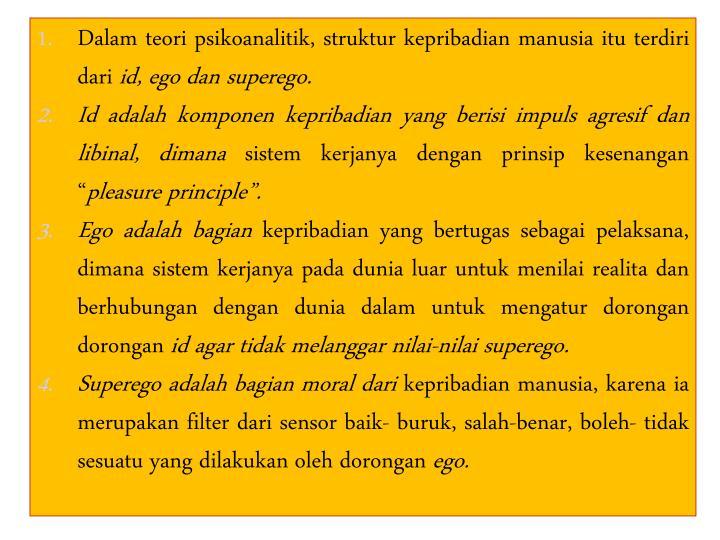 Dalam teori psikoanalitik, struktur kepribadian manusia itu terdiri dari