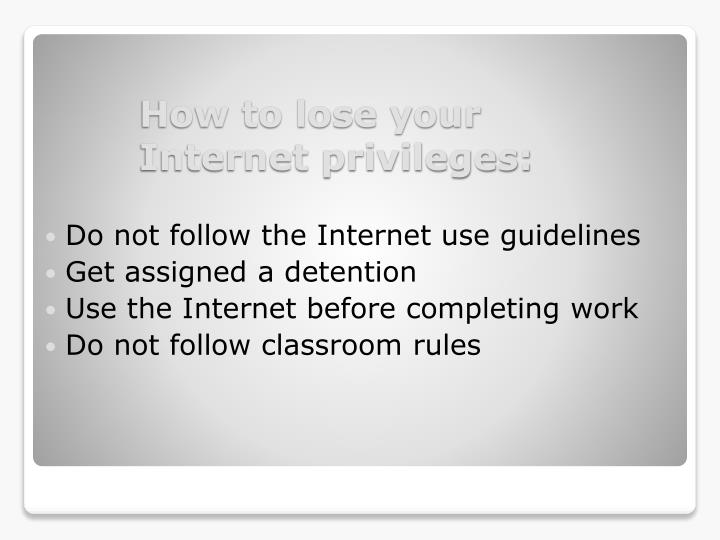 Do not follow the Internet use guidelines
