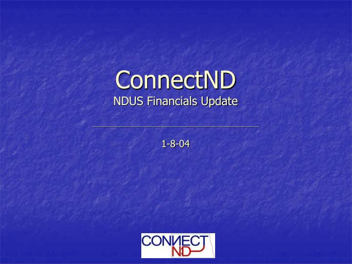 Connectnd ndus financials update 1 8 04