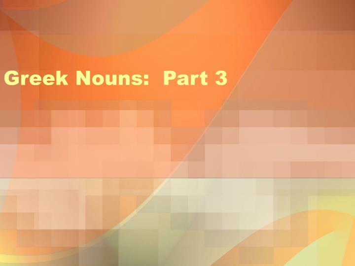 Greek nouns part 3