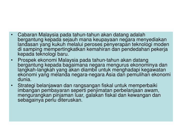 Cabaran Malaysia pada tahun-tahun akan datang adalah bergantung kepada sejauh mana keupayaan negara menyediakan landasan yang kukuh melalui peroses penyerapan teknologi moden di samping mempertingkatkan kemahiran dan pendedahan pekerja kepada teknologi baru.
