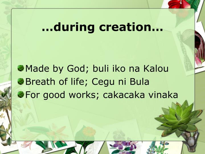 …during creation…