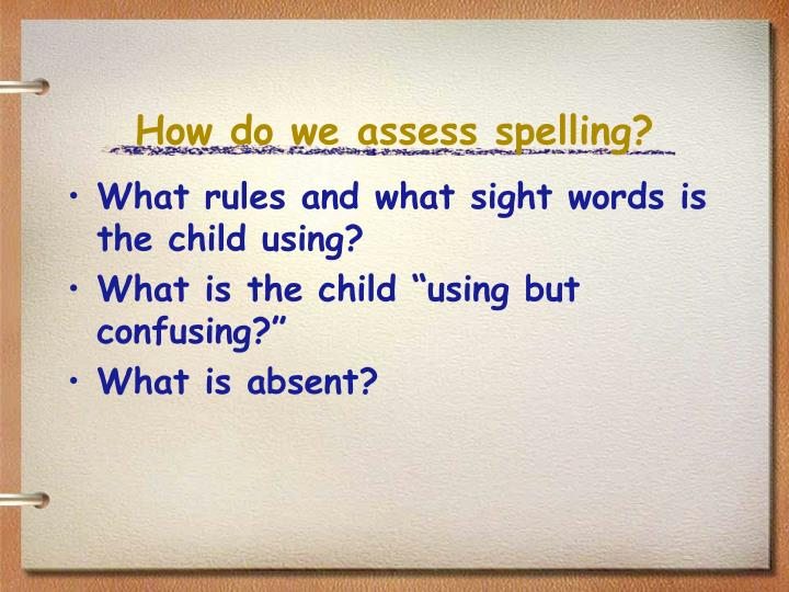 How do we assess spelling?