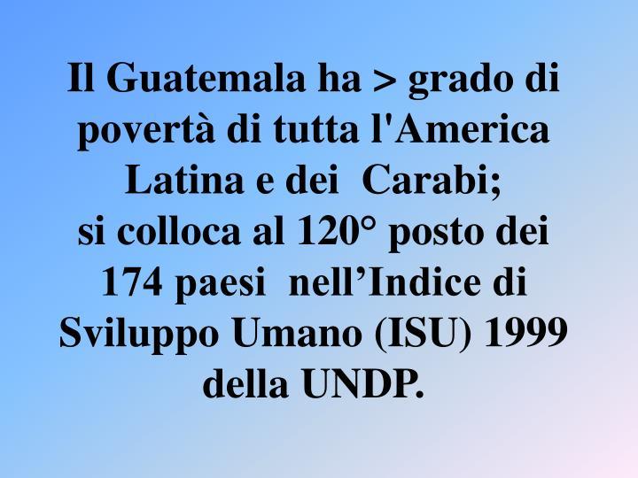 Il Guatemala ha > grado di povertà di tutta l'America Latina e dei  Carabi;