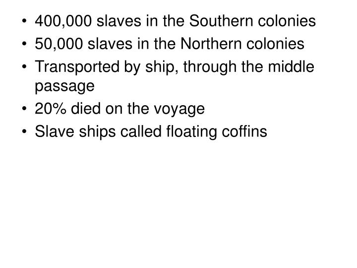 400,000 slaves in the Southern colonies