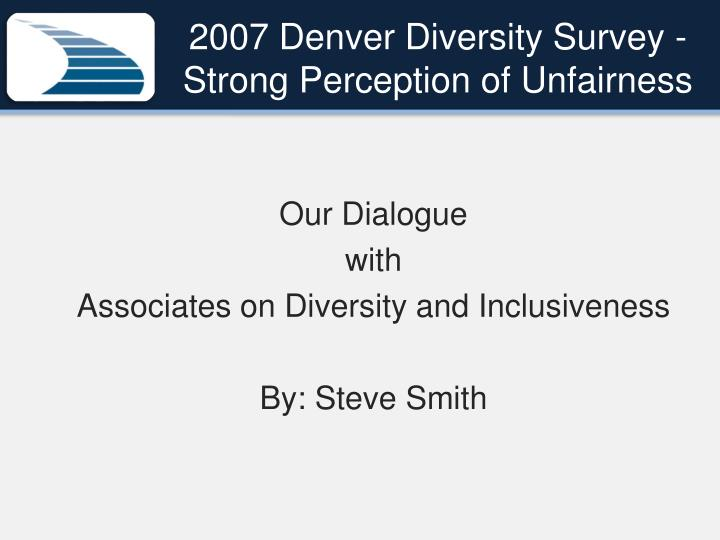 2007 Denver Diversity Survey -Strong Perception of Unfairness