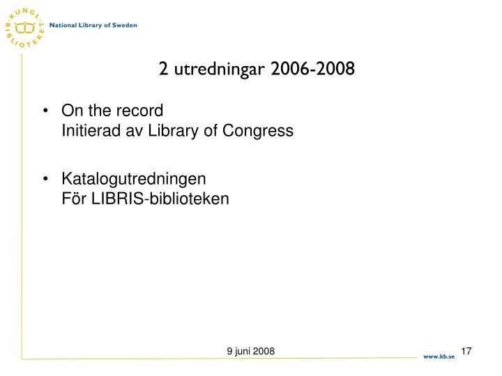 2 utredningar 2006-2008
