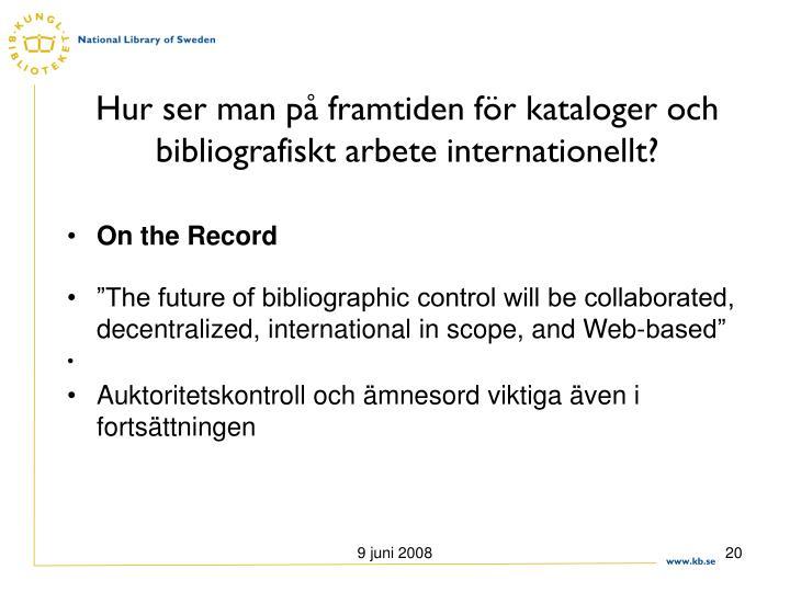 Hur ser man på framtiden för kataloger och bibliografiskt arbete internationellt?