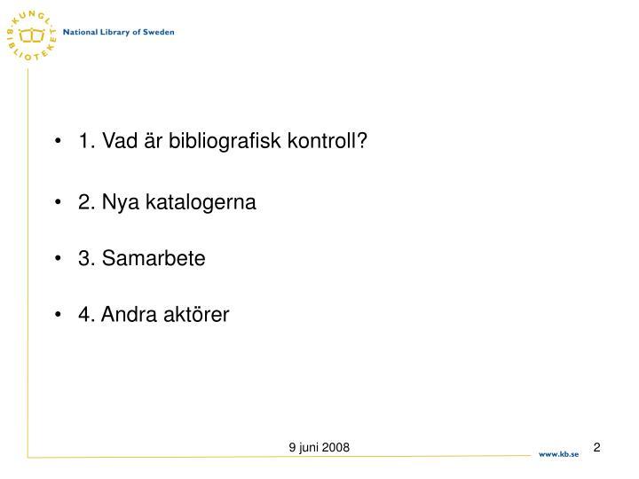 1. Vad är bibliografisk kontroll?