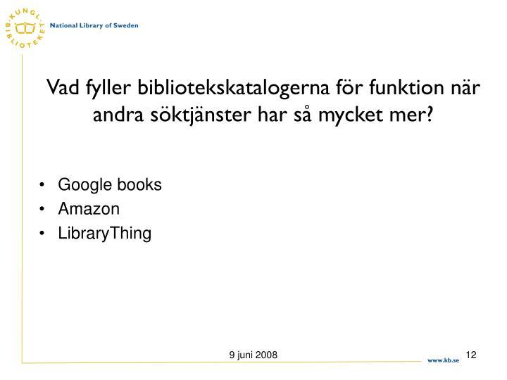 Vad fyller bibliotekskatalogerna för funktion när andra söktjänster har så mycket mer?