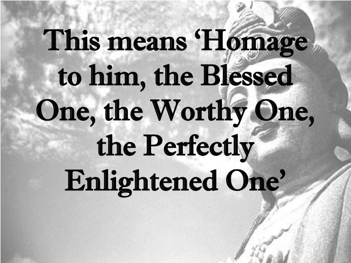 This means 'Homage to him, the Blessed One, the Worthy One, the Perfectly Enlightened One'