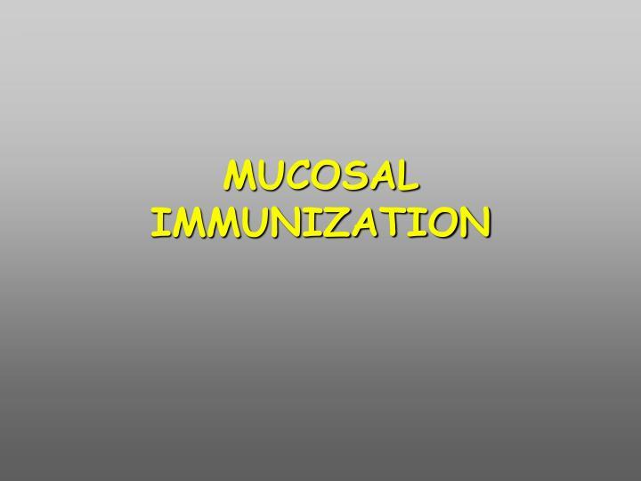 MUCOSAL IMMUNIZATION