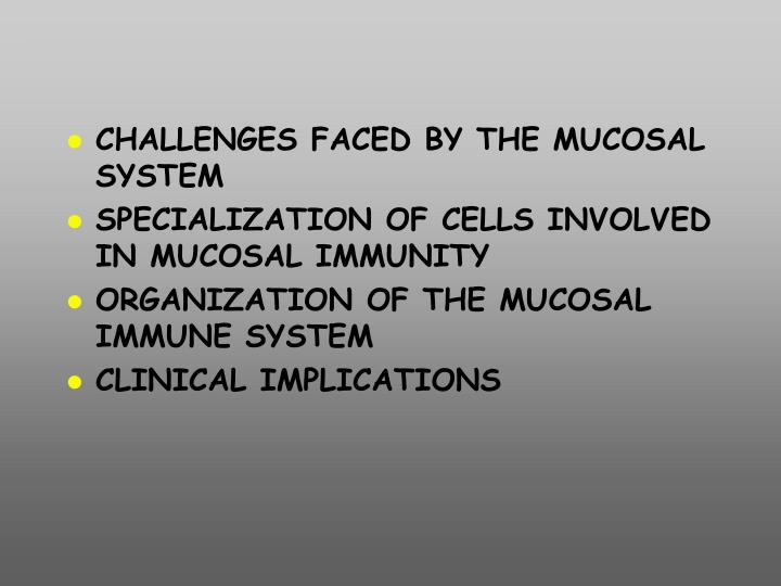 CHALLENGES FACED BY THE MUCOSAL SYSTEM