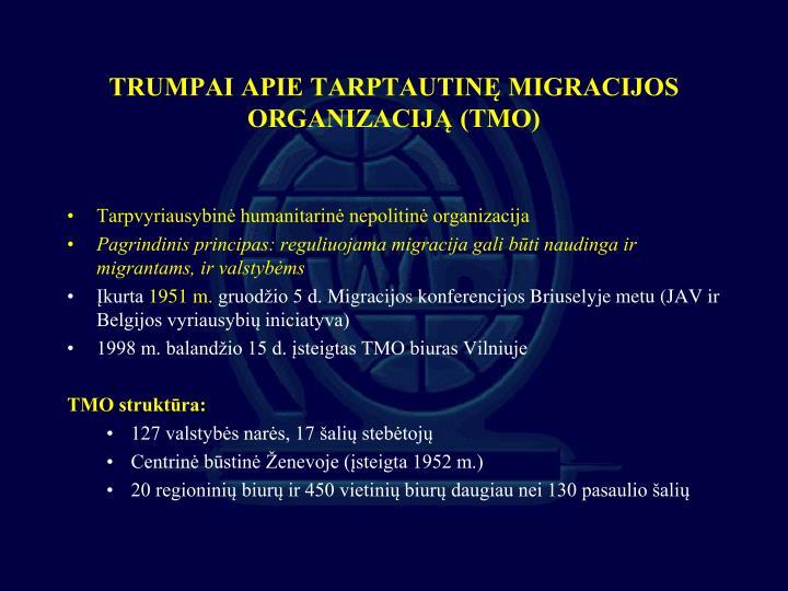TRUMPAI APIE TARPTAUTINĘ MIGRACIJOS ORGANIZACIJĄ (TMO)