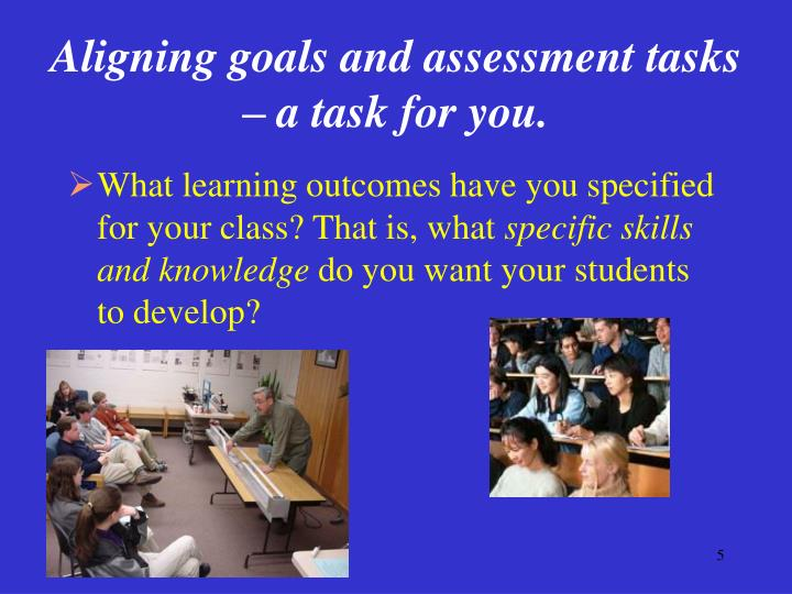 Aligning goals and assessment tasks – a task for you.