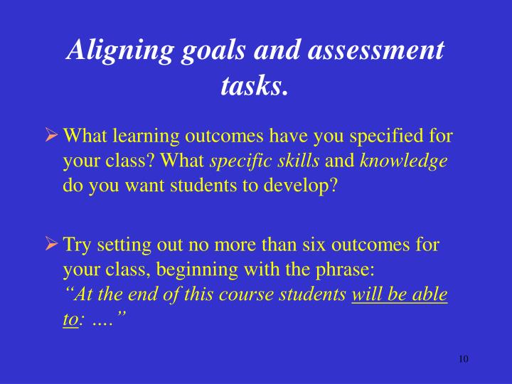 Aligning goals and assessment tasks.