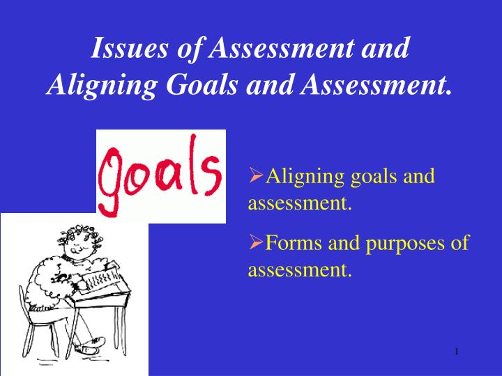 Issues of assessment and aligning goals and assessment