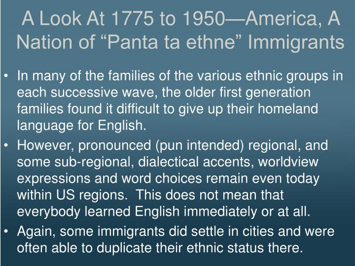 A Look At 1775 to 1950America, A Nation of Panta ta ethne Immigrants