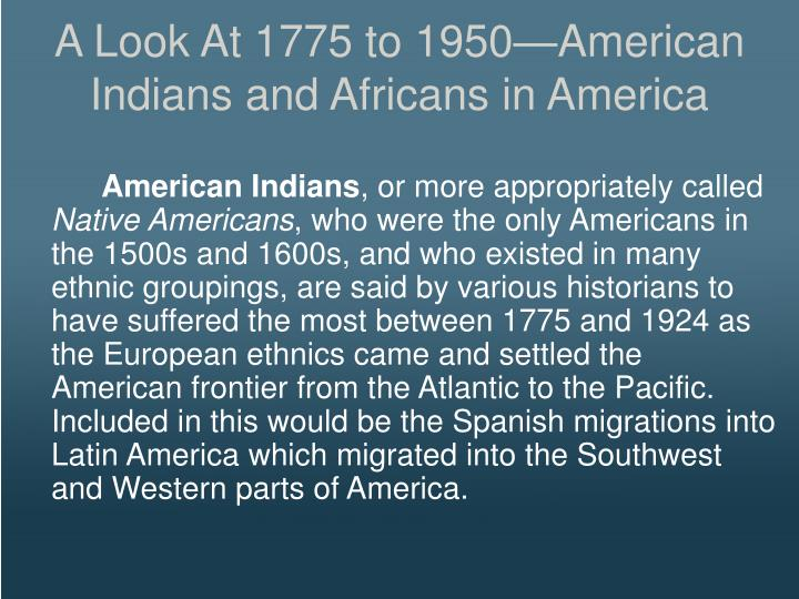A Look At 1775 to 1950American Indians and Africans in America