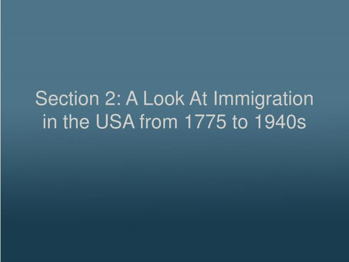 Section 2: A Look At Immigration in the USA from 1775 to 1940s