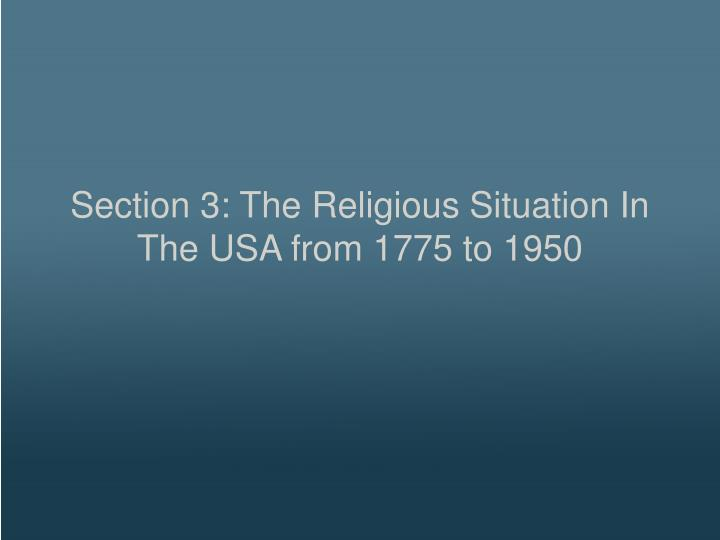 Section 3: The Religious Situation In The USA from 1775 to 1950