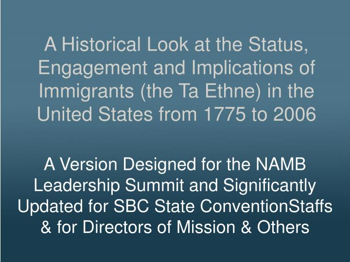 A Historical Look at the Status, Engagement and Implications of Immigrants (the Ta Ethne) in the United States from 1775 to 2006