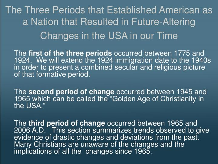 The Three Periods that Established American as a Nation that Resulted in Future-Altering Changes in the USA in our Time
