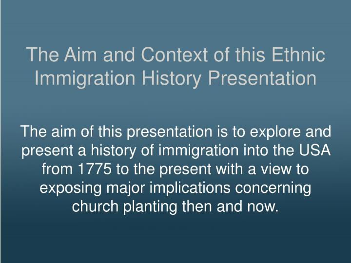 The Aim and Context of this Ethnic Immigration History Presentation