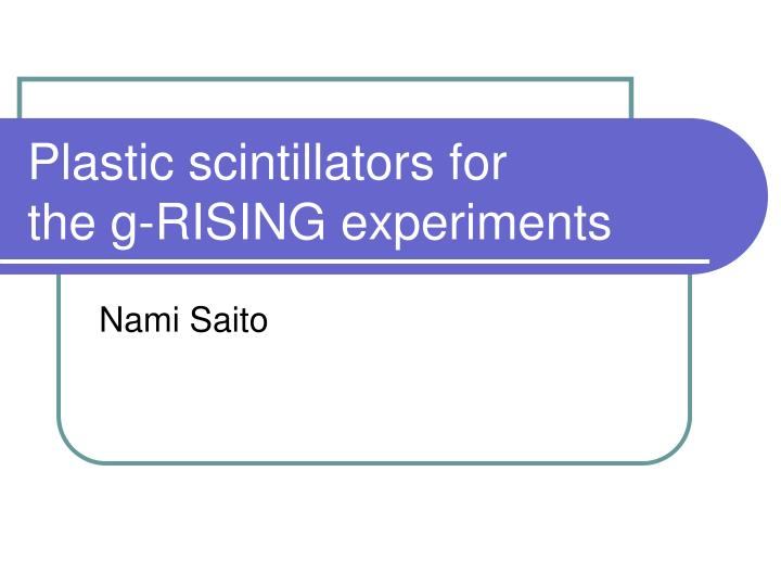 Plastic scintillators for the g rising experiments