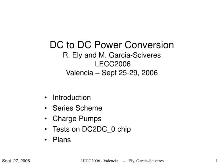 Dc to dc power conversion r ely and m garcia sciveres lecc2006 valencia sept 25 29 2006