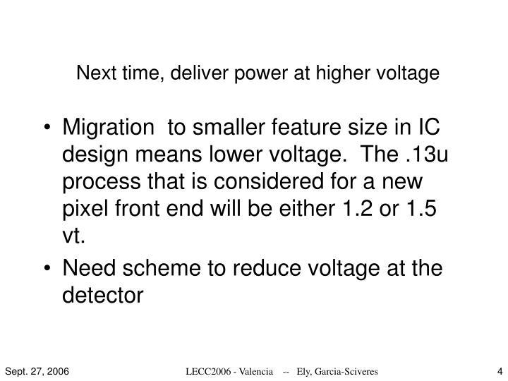 Next time, deliver power at higher voltage
