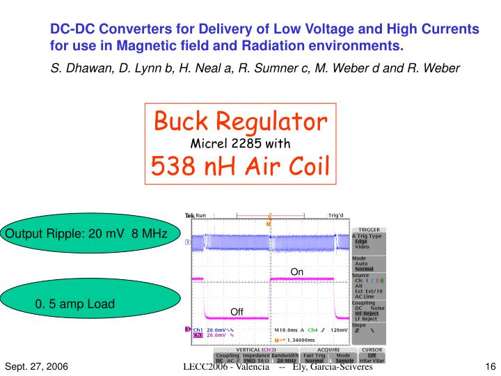 DC-DC Converters for Delivery of Low Voltage and High Currents for use in Magnetic field and Radiation environments.