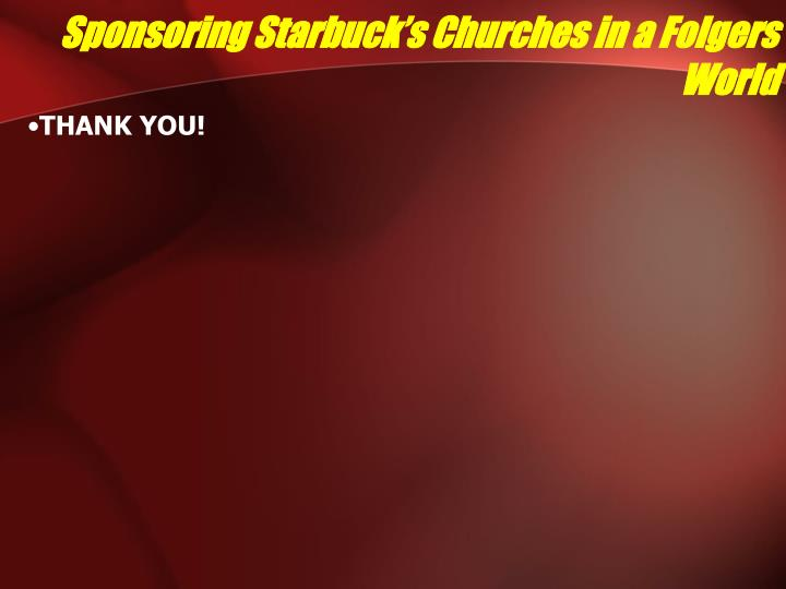 Sponsoring Starbuck's Churches in a Folgers World