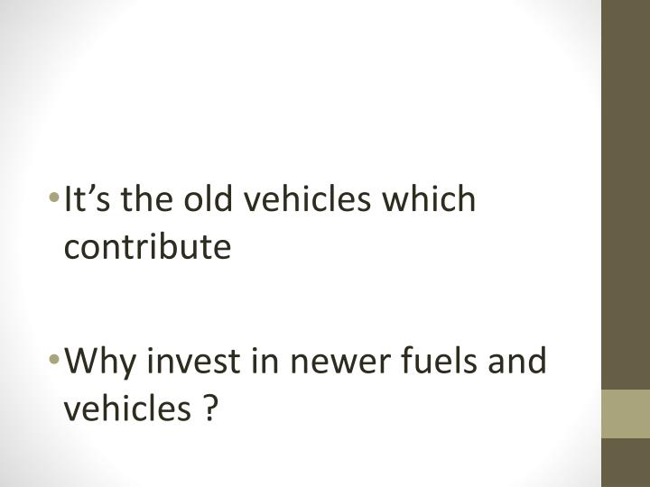 It's the old vehicles which contribute