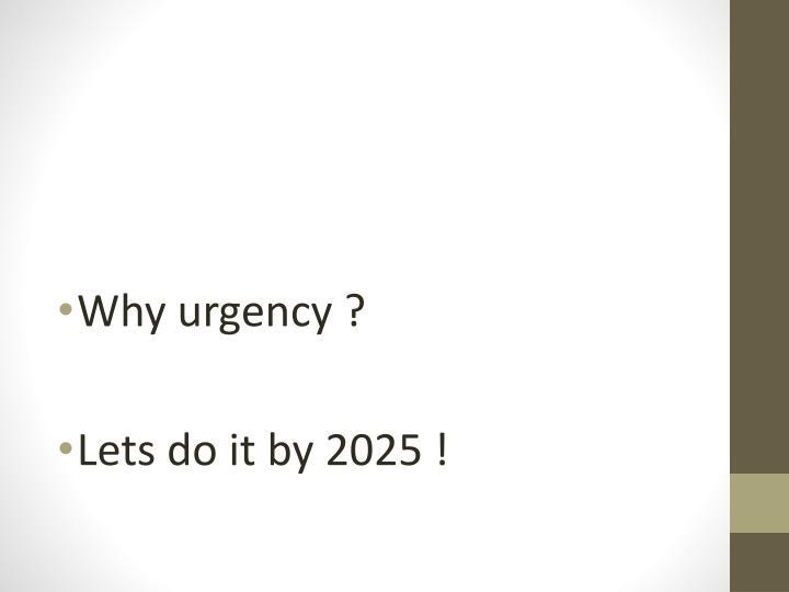 Why urgency ?
