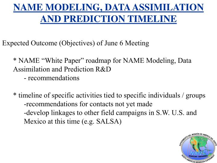 NAME MODELING, DATA ASSIMILATION AND PREDICTION TIMELINE