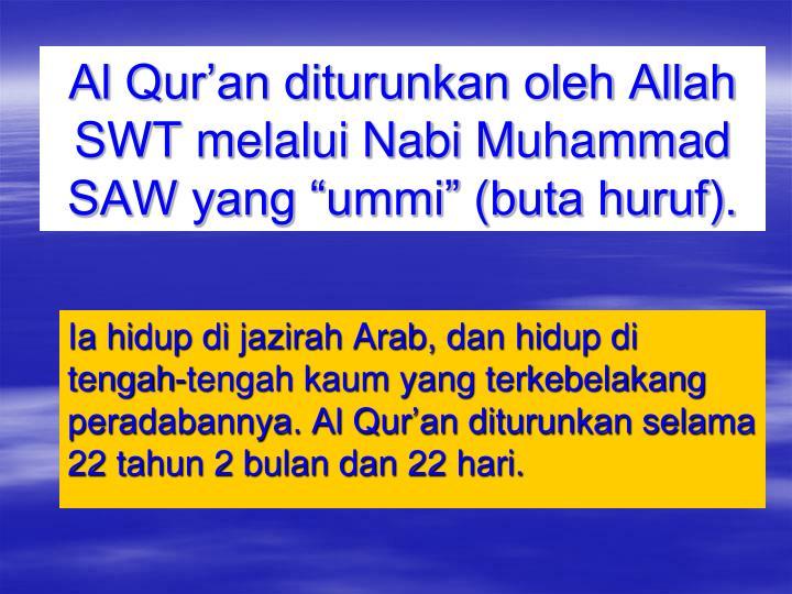 "Al Qur'an diturunkan oleh Allah SWT melalui Nabi Muhammad SAW yang ""ummi"" (buta huruf)."