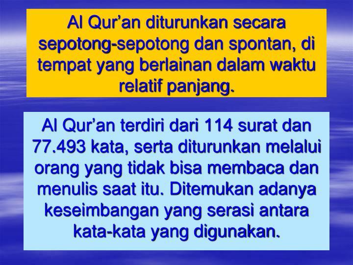 Al Qur'an diturunkan secara sepotong-sepotong dan spontan, di tempat yang berlainan dalam waktu relatif panjang.