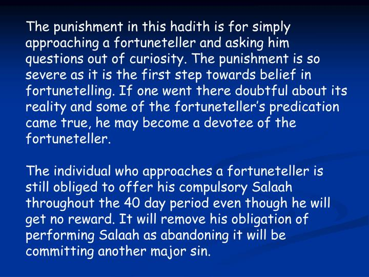 The punishment in this hadith is for simply approaching a fortuneteller and asking him questions out of curiosity. The punishment is so severe as it is the first step towards belief in fortunetelling. If one went there doubtful about its reality and some of the fortuneteller's predication came true, he may become a devotee of the fortuneteller.