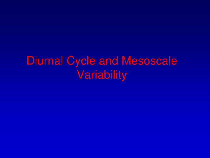 Diurnal Cycle and Mesoscale Variability
