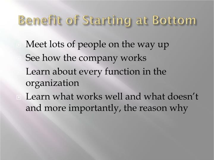 Benefit of Starting at Bottom