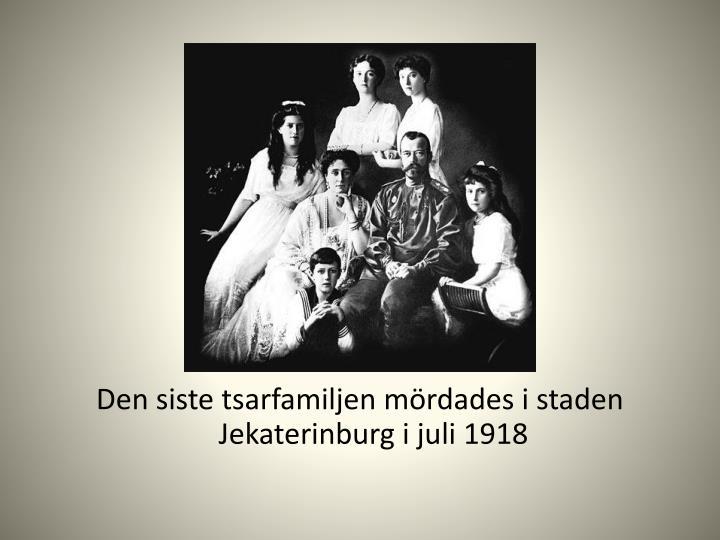 Den siste tsarfamiljen mördades i staden Jekaterinburg i juli 1918