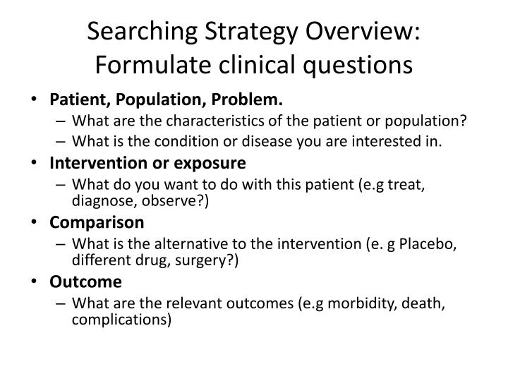 Searching Strategy Overview: Formulate clinical questions