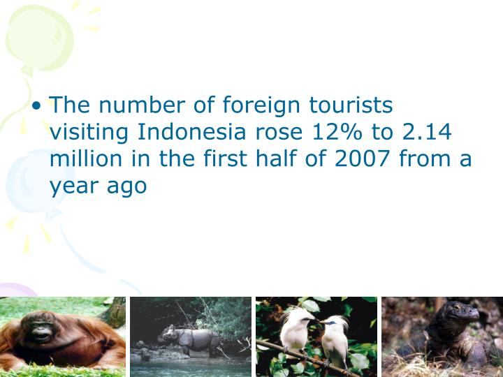 The number of foreign tourists visiting Indonesia rose 12% to 2.14 million in the first half of 2007 from a year ago