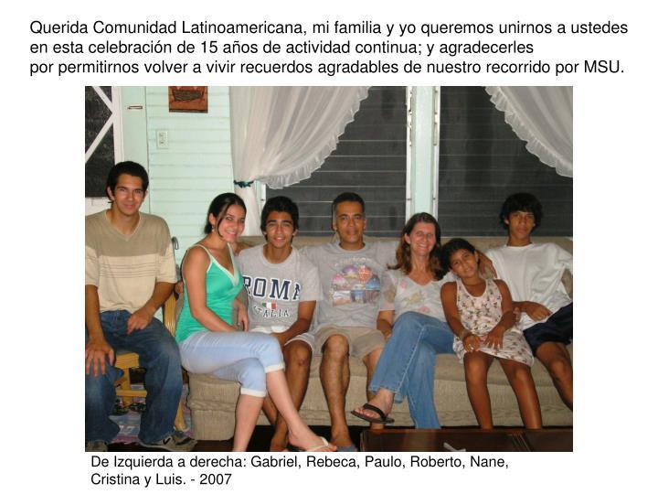 Querida Comunidad Latinoamericana, mi familia y yo queremos unirnos a ustedes