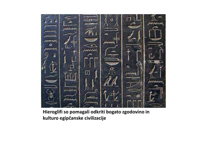 Hieroglifi so pomagali odkriti bogato zgodovino in kulturo egipčanske civilizacije