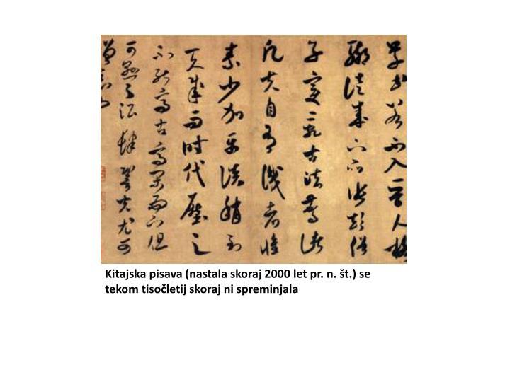 Kitajska pisava (nastala skoraj 2000 let pr. n. št.) se tekom tisočletij skoraj ni spreminjala